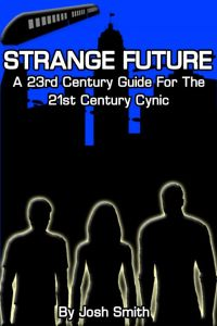 Strange Future_ A 23rd Century Guide for the 21st Century Cynic - Josh Smith